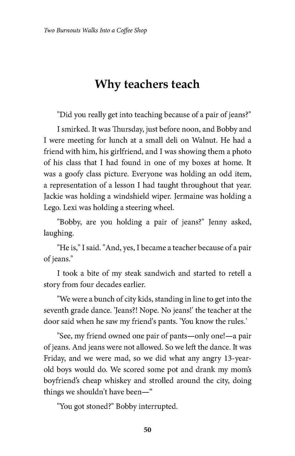 Two Burnouts Walks Into a Coffee Shop  Why teachers teach  Did you really get into teaching because of a pair of jeans   I...