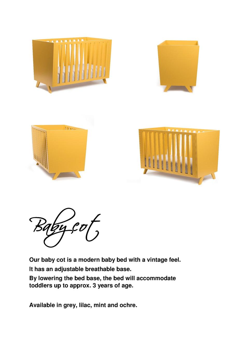 Baby cot Our baby cot is a modern baby bed with a vintage feel. It has an adjustable breathable base. By lowering the bed ...
