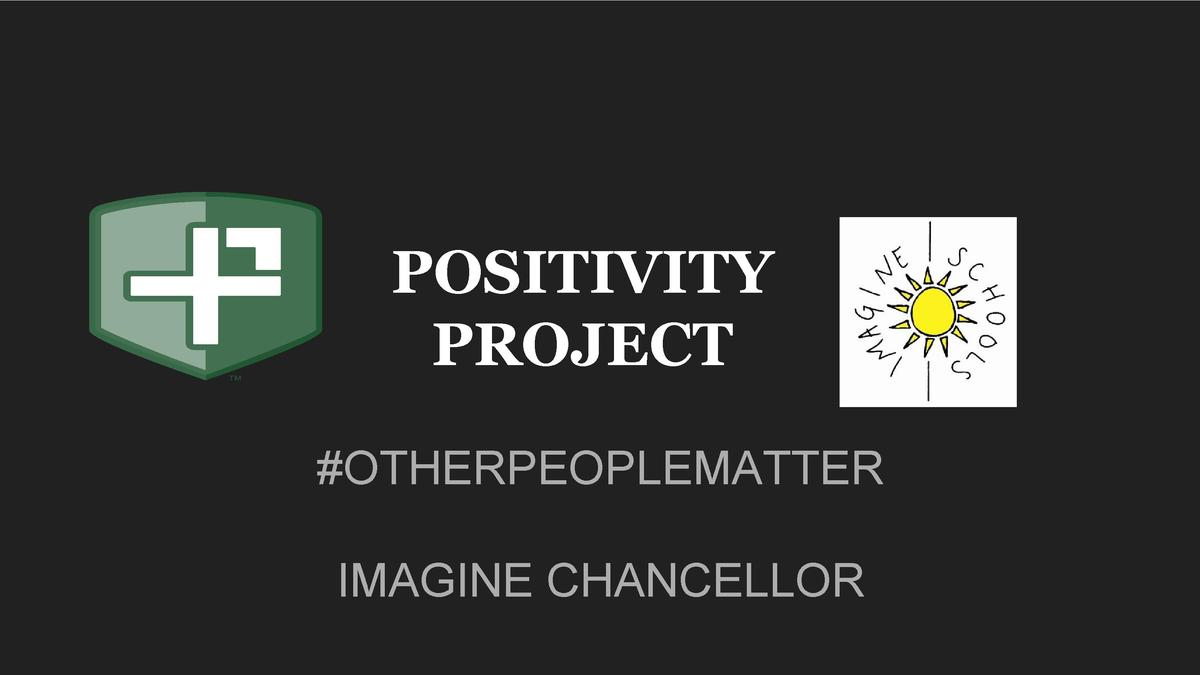 POSITIVITY PROJECT  OTHERPEOPLEMATTER IMAGINE CHANCELLOR