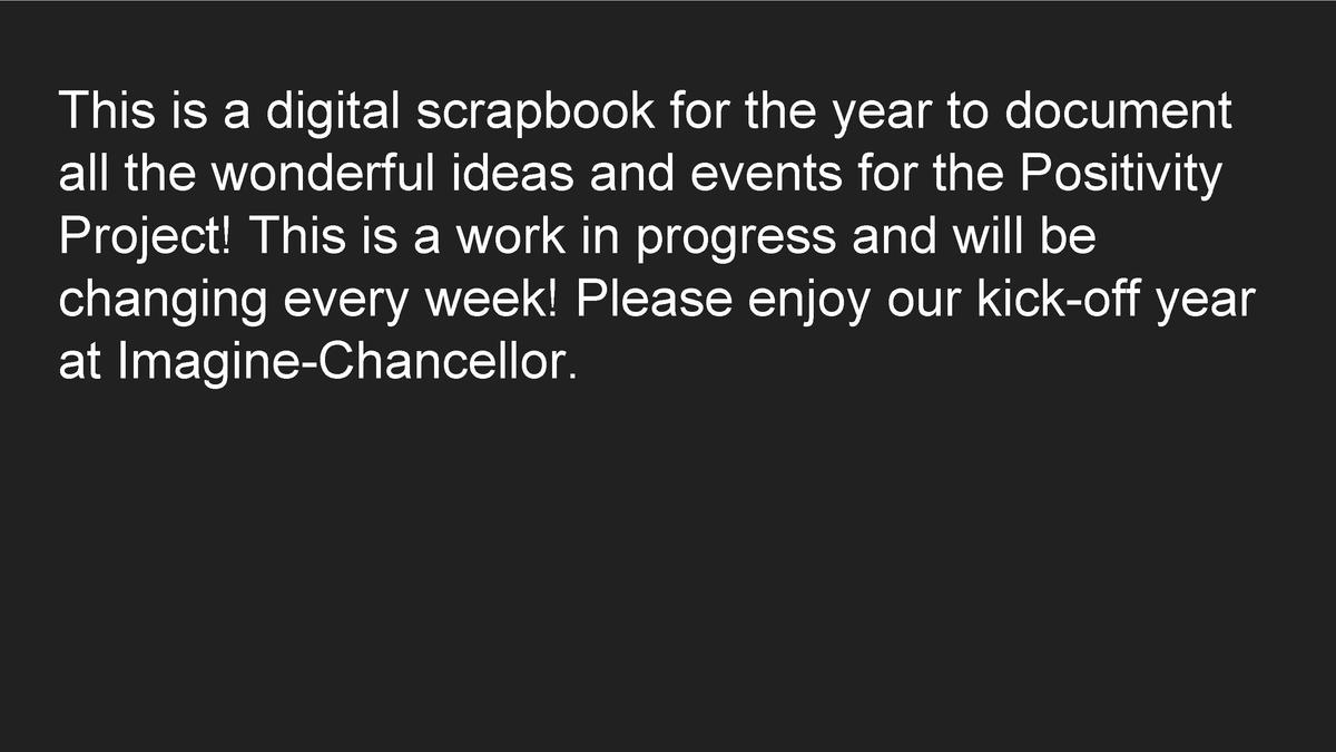 This is a digital scrapbook for the year to document all the wonderful ideas and events for the Positivity Project  This i...