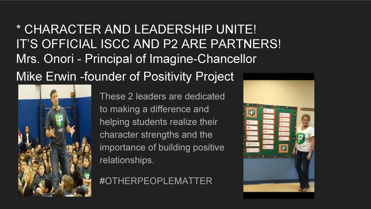 CHARACTER AND LEADERSHIP UNITE  IT   S OFFICIAL ISCC AND P2 ARE PARTNERS  Mrs. Onori - Principal of Imagine-Chancellor M...
