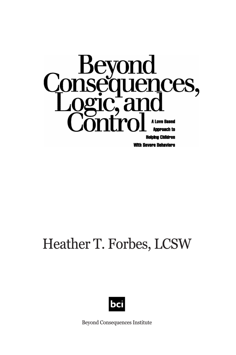 ALSO BY HEATHER FORBES Beyond Consequences, Logic and Control, Volume 1, Spanish Edition Beyond Consequences, Logic and Co...