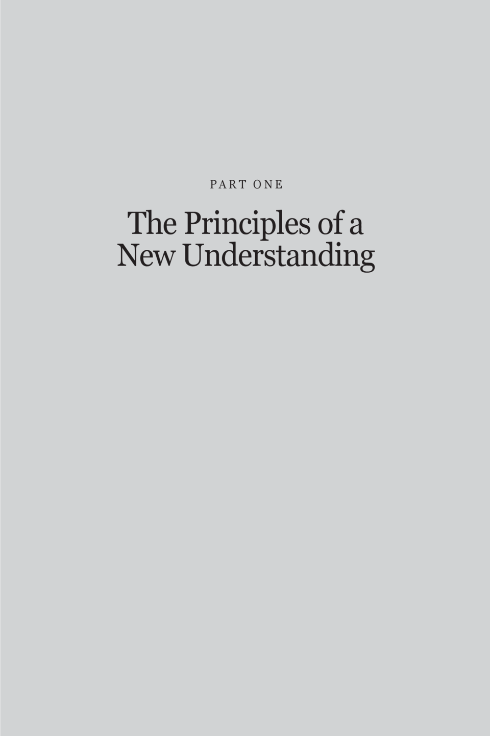 PART ONE  The Principles of a New Understanding