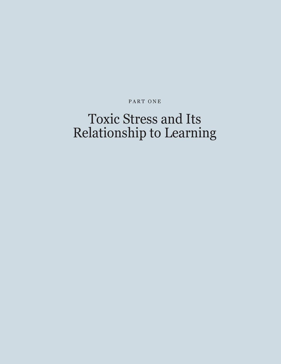 PART ONE  Toxic Stress and Its Relationship to Learning