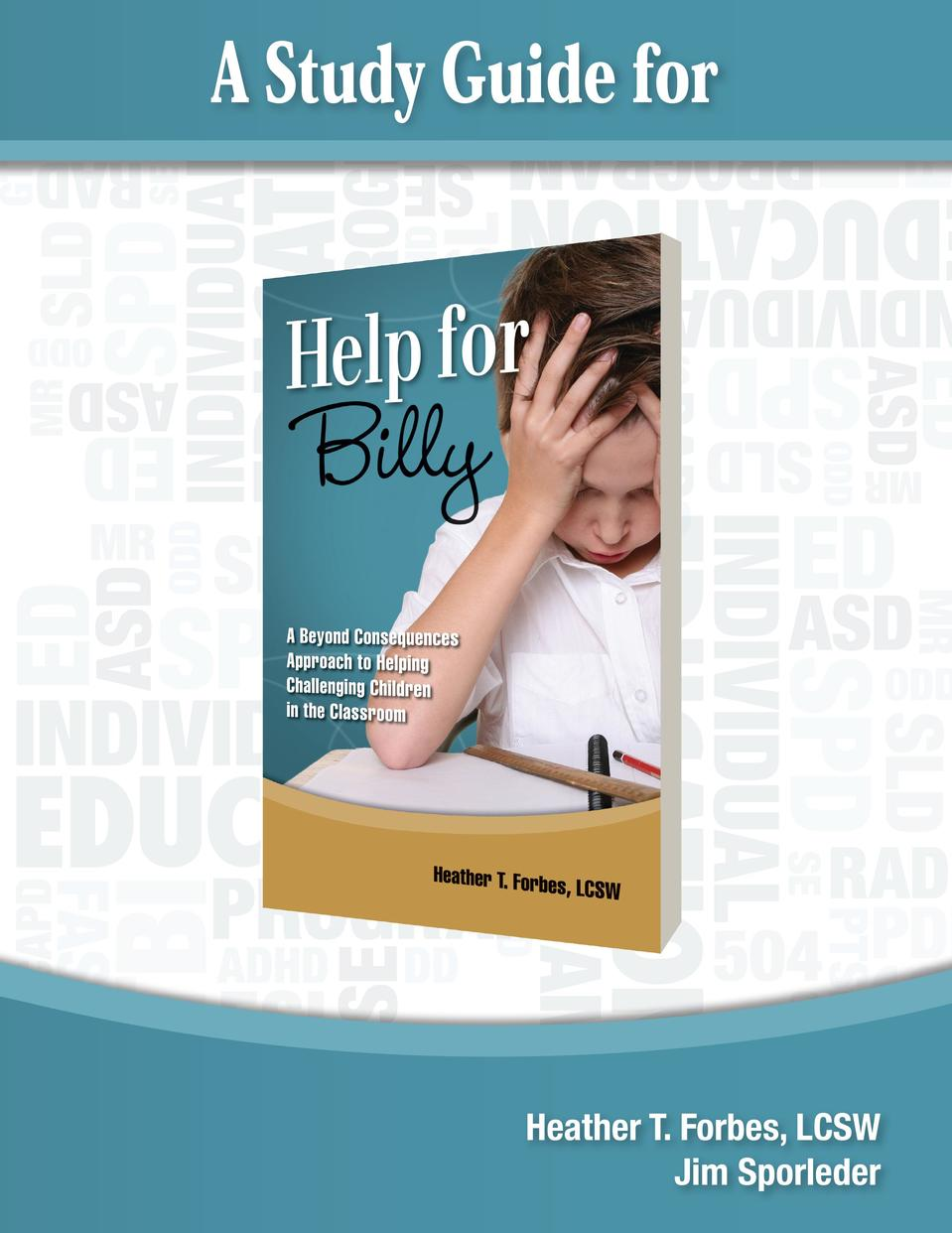 A Study Guide for  A Beyond Consequences Approach to Helping Challenging Children in the Classroom  Heather T. Forbes, LCS...
