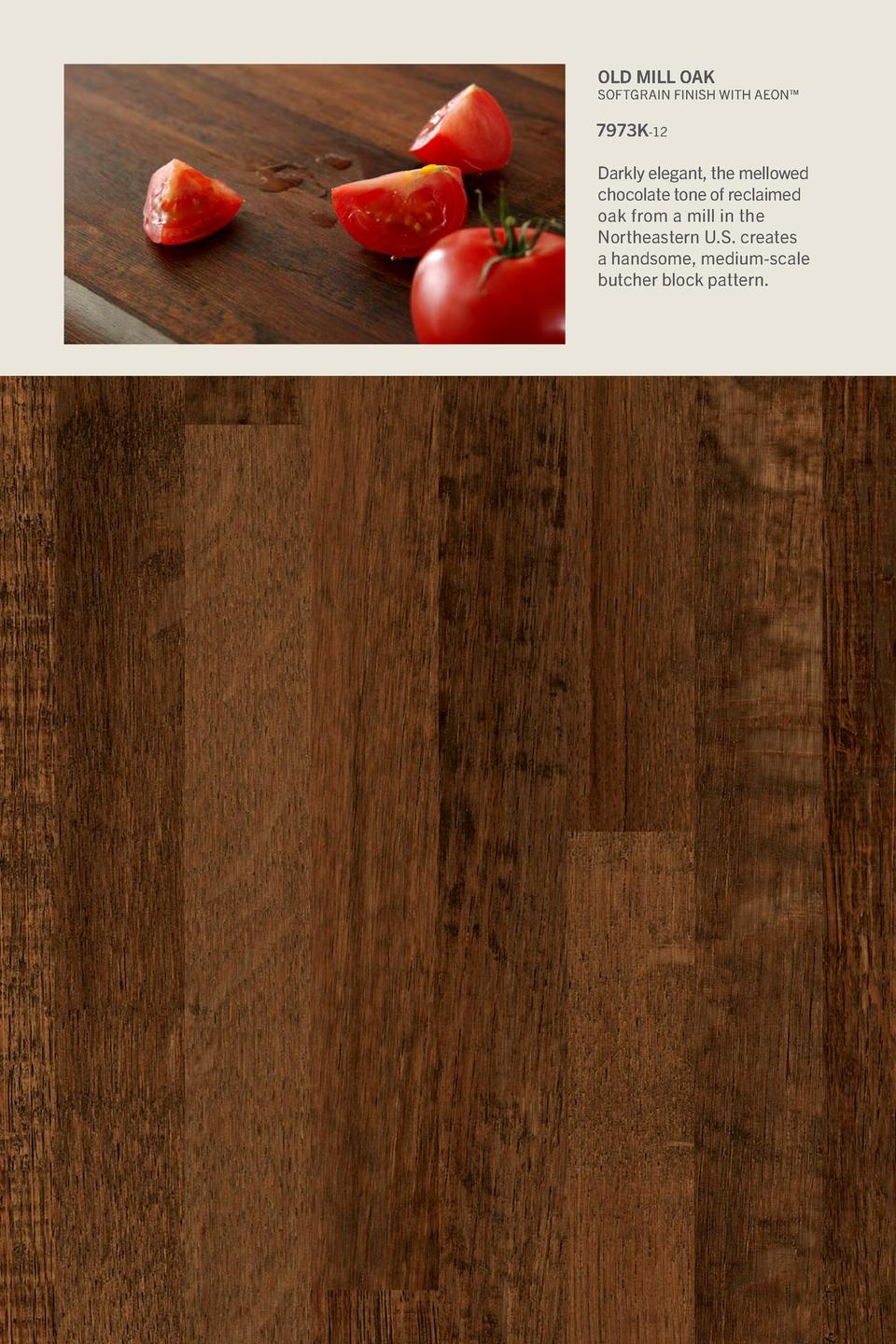 Old Mill Oak  Softgrain Finish With Aeon     7973K-12 Darkly elegant, the mellowed chocolate tone of reclaimed oak from a ...