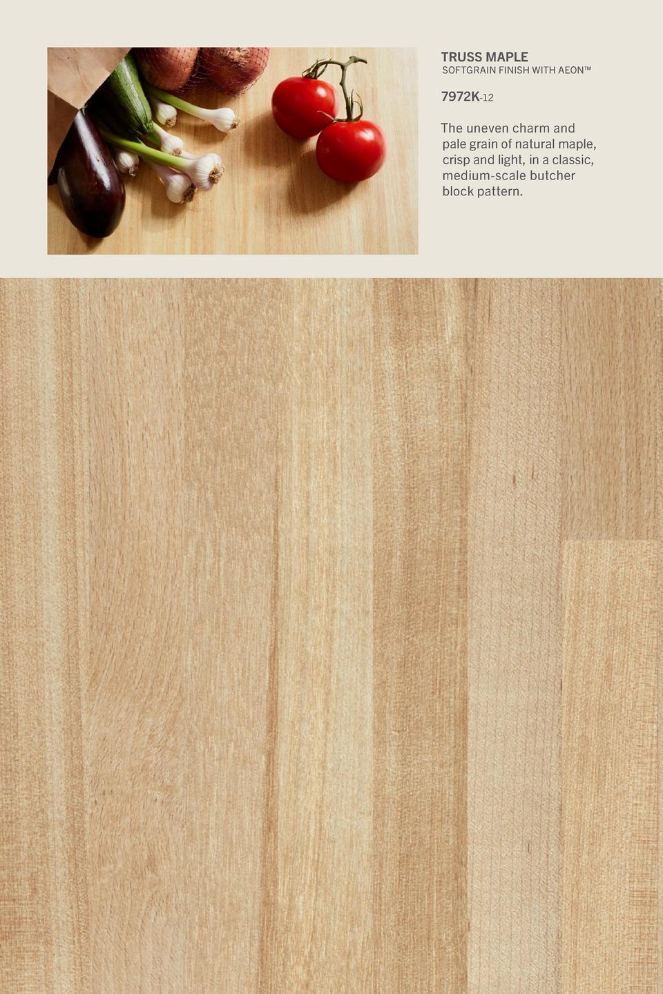 Truss Maple  Softgrain Finish With Aeon     7972K-12 The uneven charm and pale grain of natural maple, crisp and light, in...