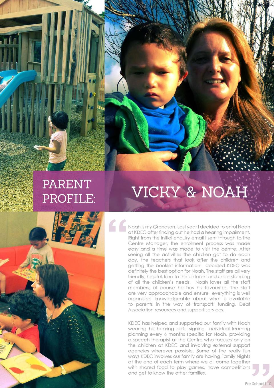 PARENT PROFILE   VICKY   NOAH Noah is my Grandson. Last year I decided to enrol Noah at KDEC after finding out he had a he...