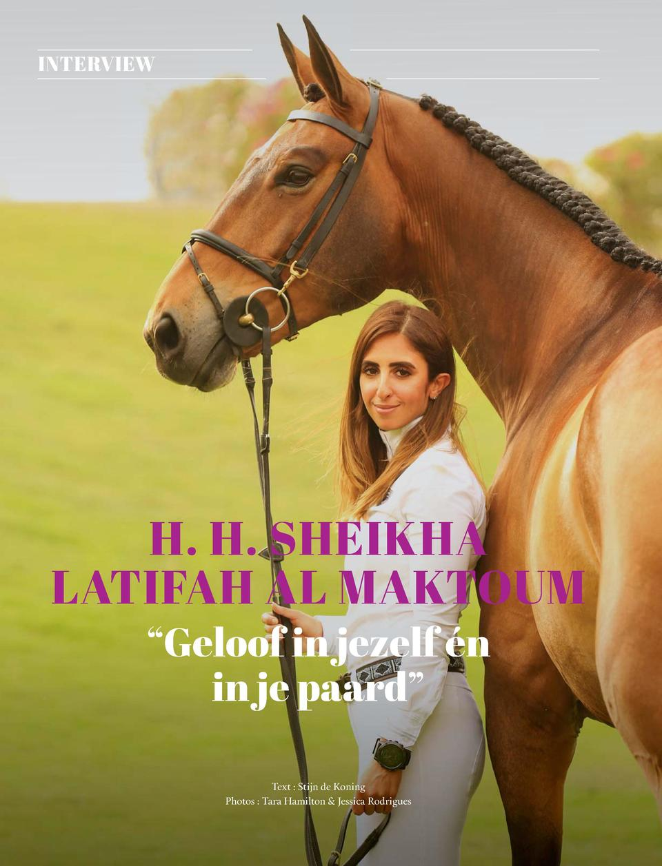 10  INTERVIEW  H. H. SHEIKHA LATIFAH AL MAKTOUM    Geloof in jezelf   n in je paard    Text   Stijn de Koning Photos   Tar...