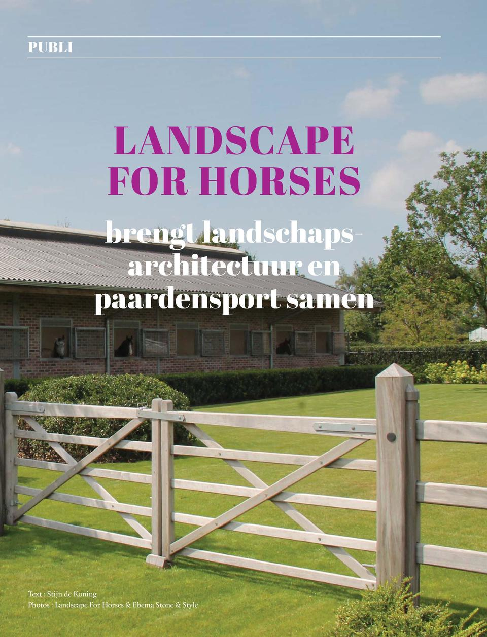 156  PUBLI  LANDSCAPE FOR HORSES brengt landschapsarchitectuur en paardensport samen  Text   Stijn de Koning Photos   Land...