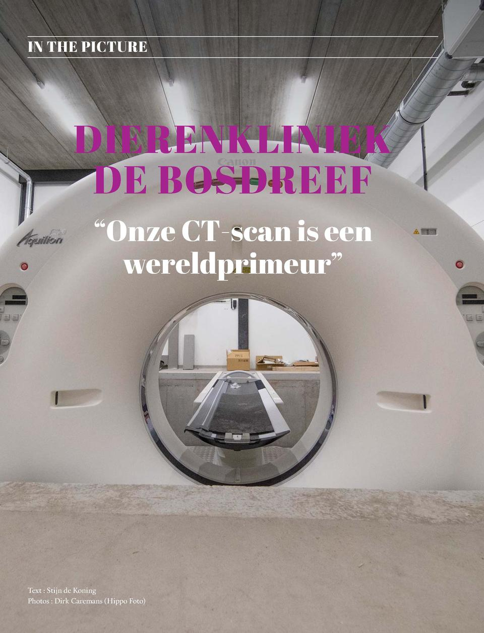 46  IN THE PICTURE  DIERENKLINIEK DE BOSDREEF    Onze CT-scan is een wereldprimeur     Text   Stijn de Koning Photos   Dir...