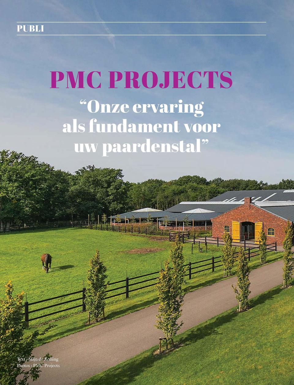 84  PUBLI  PMC PROJECTS    Onze ervaring als fundament voor uw paardenstal     Text   Stijn de Koning Photos   PMC Project...