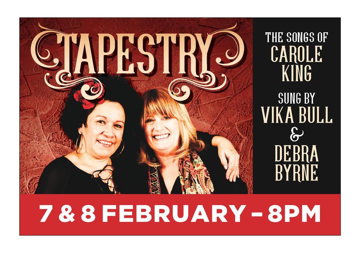 the songs of  carole king SUng BY  Vika BUll   deBra BYrne  7   8 February     8pm