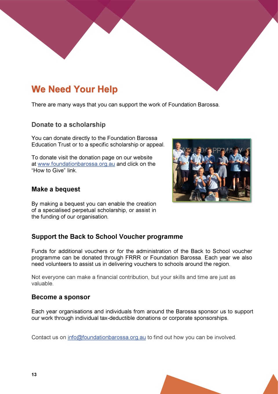 We Need Your Help There are many ways that you can support the work of Foundation Barossa.  Donate to a scholarship You ca...