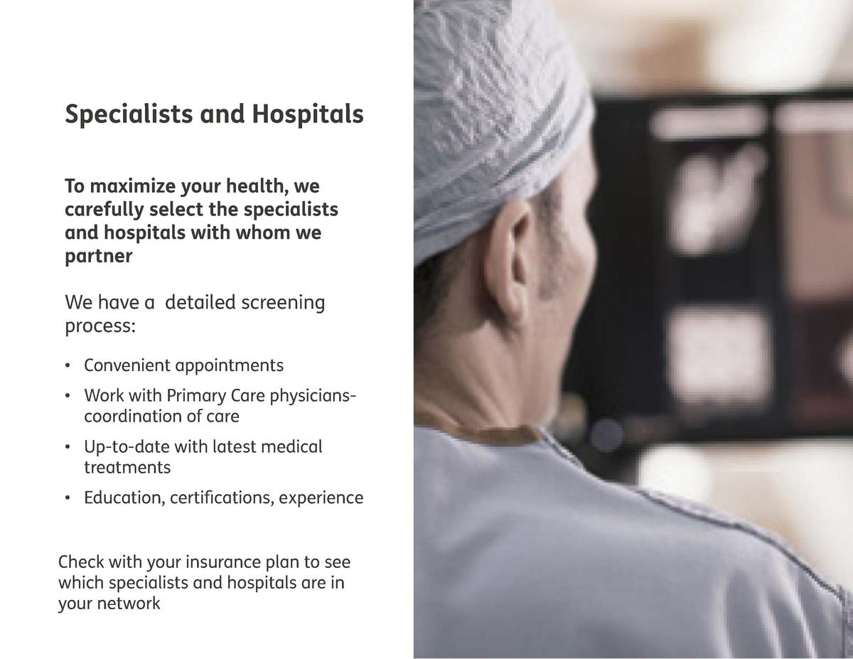 Specialists and Hospitals To maximize your health, we carefully select the specialists and hospitals with whom we partner ...