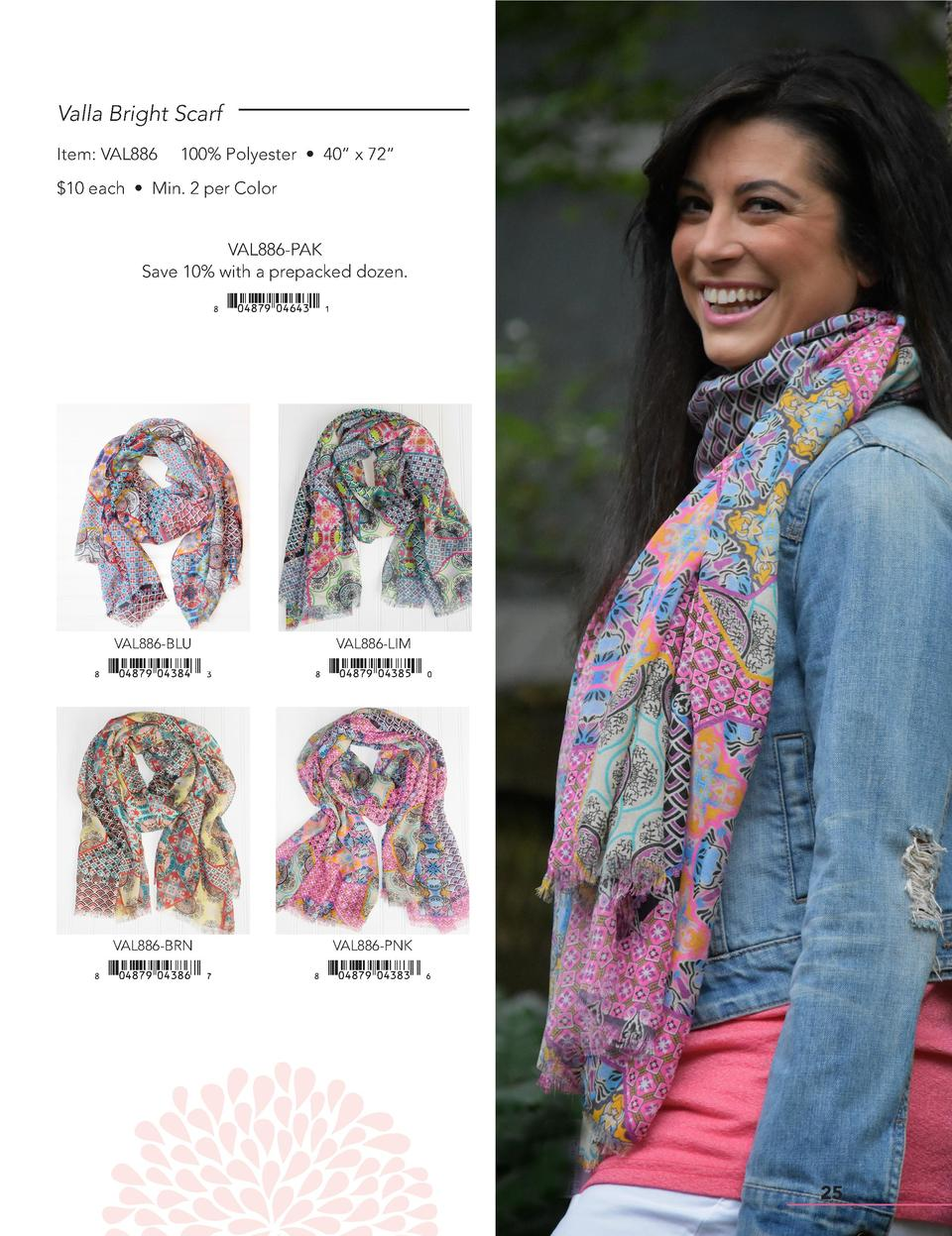 Valla Bright Scarf Item  VAL886  100  Polyester     40    x 72      10 each     Min. 2 per Color VAL886-PAK Save 10  with ...