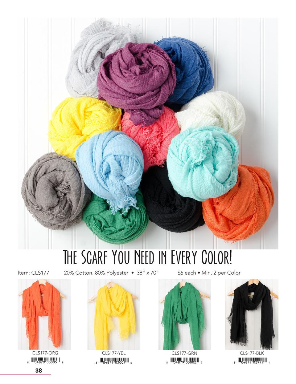 The Scarf You Need in Every Color  Item  CLS177  20  Cotton, 80  Polyester     38    x 70      6 each     Min. 2 per Color...