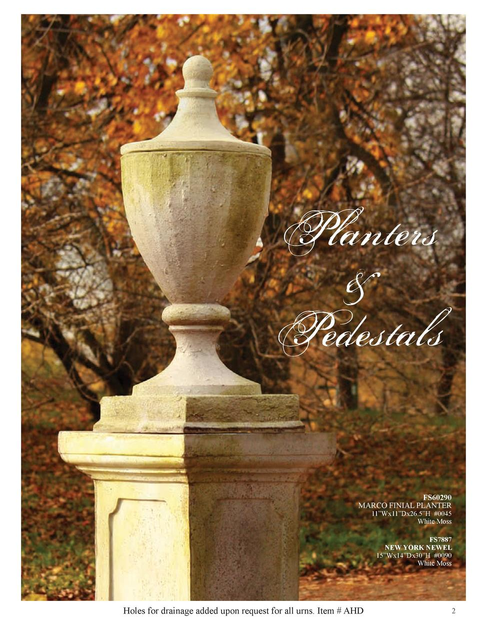 Planters   Pedestals FS60290 MARCO FINIAL PLANTER  11   Wx11   Dx26.5   H  0045 White Moss FS7887 NEW YORK NEWEL 15   Wx14...