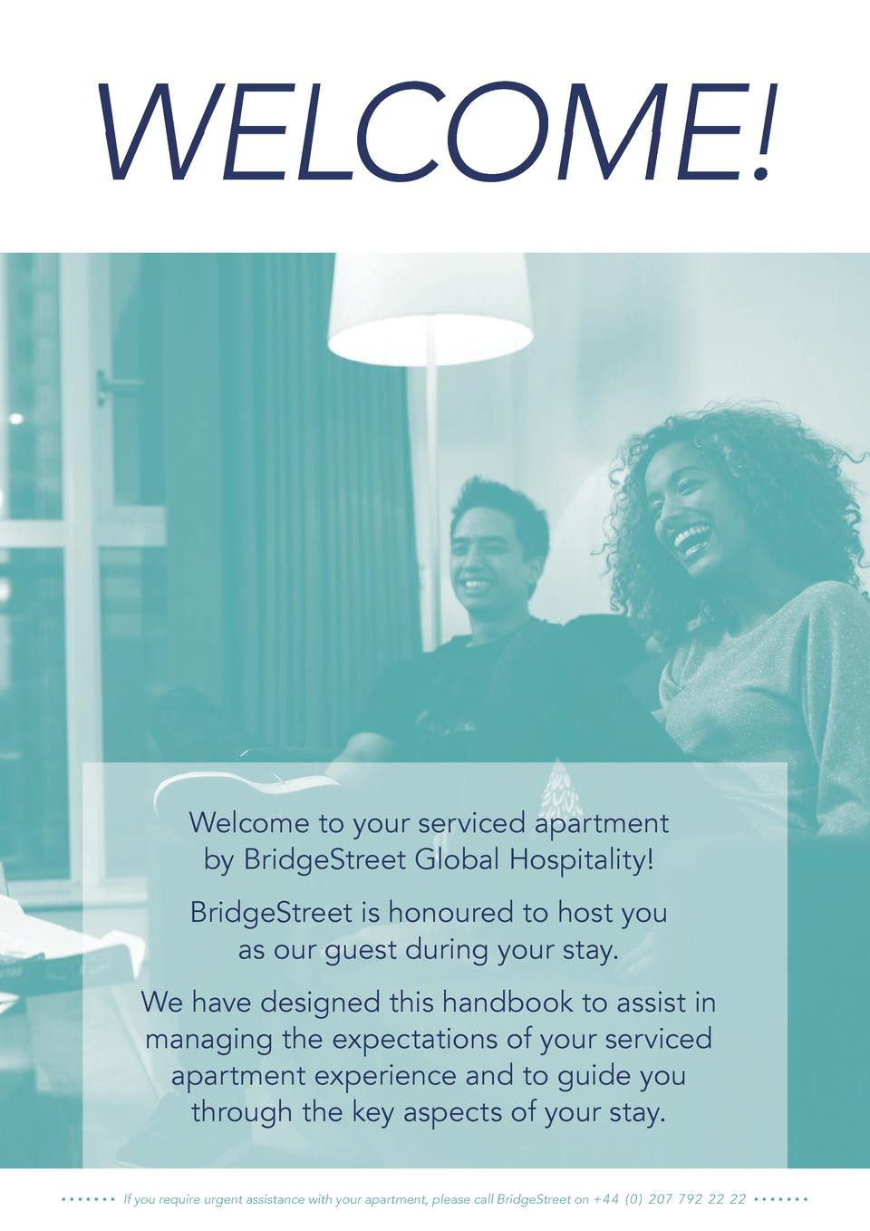 WELCOME   Welcome to your serviced apartment by BridgeStreet Global Hospitality  BridgeStreet is honoured to host you as o...