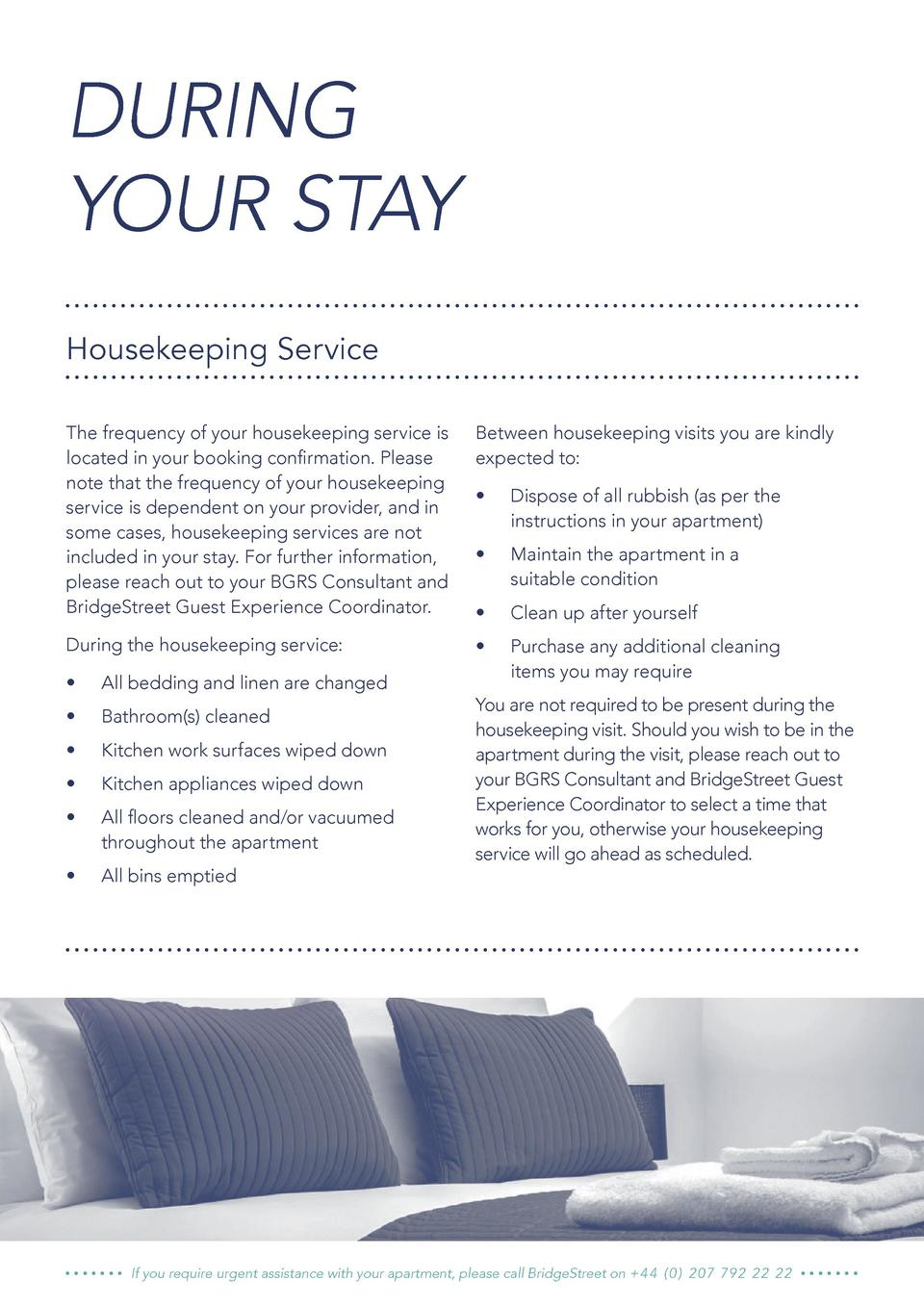 DURING YOUR STAY Housekeeping Service The frequency of your housekeeping service is located in your booking confirmation. ...