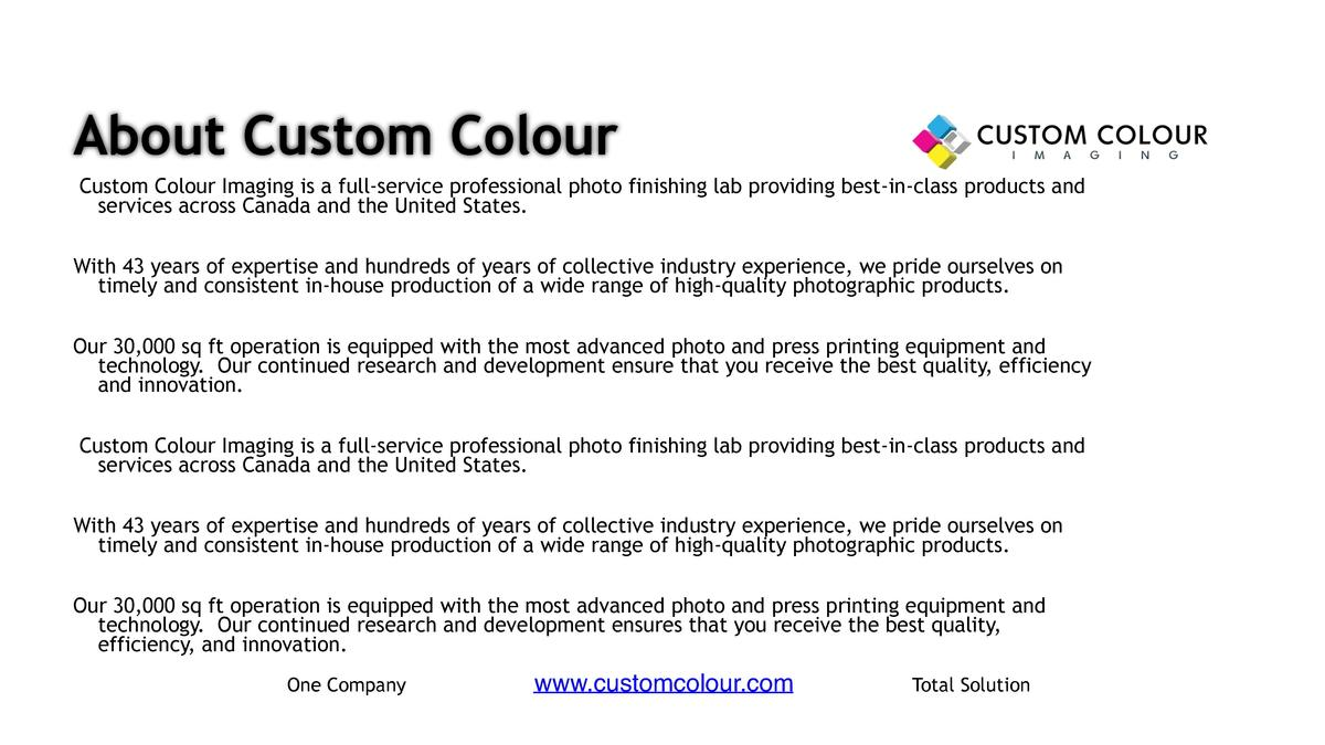 About Custom Colour Custom Colour Imaging is a full-service professional photo finishing lab providing best-in-class produ...