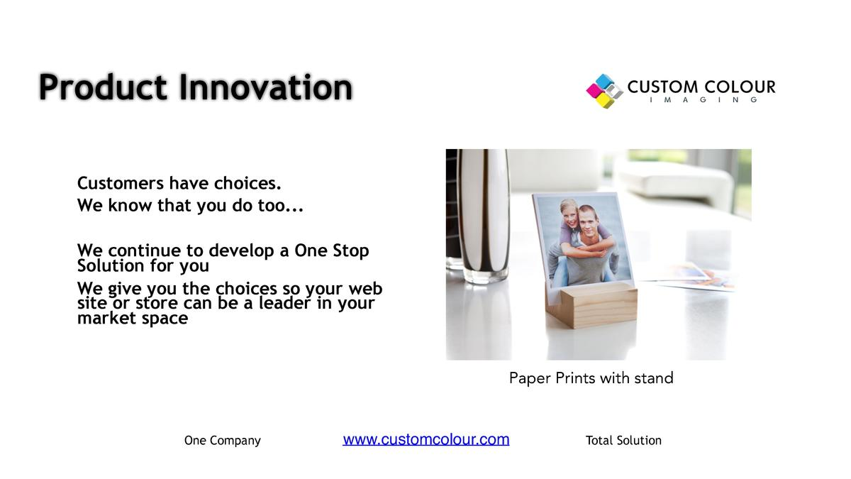 Product Innovation     Customers have choices.     We know that you do too...     We continue to develop a One Stop Soluti...