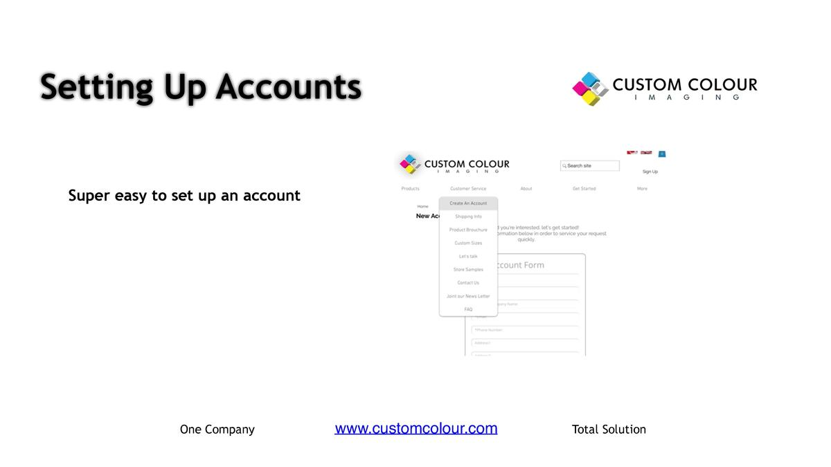Setting Up Accounts     Super easy to set up an account  One Company  www.customcolour.com  Total Solution