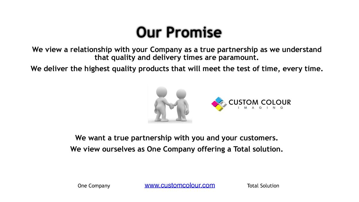 Our Promise We view a relationship with your Company as a true partnership as we understand that quality and delivery time...