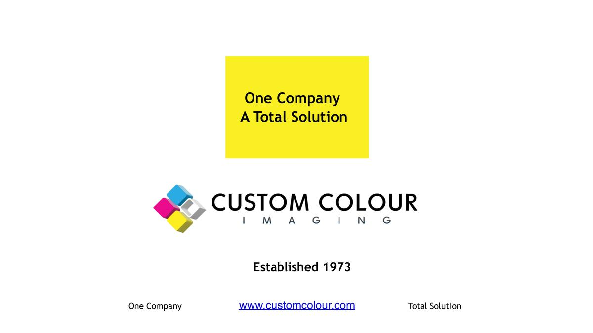 One Company A Total Solution      Established 1973 One Company  www.customcolour.com  Total Solution