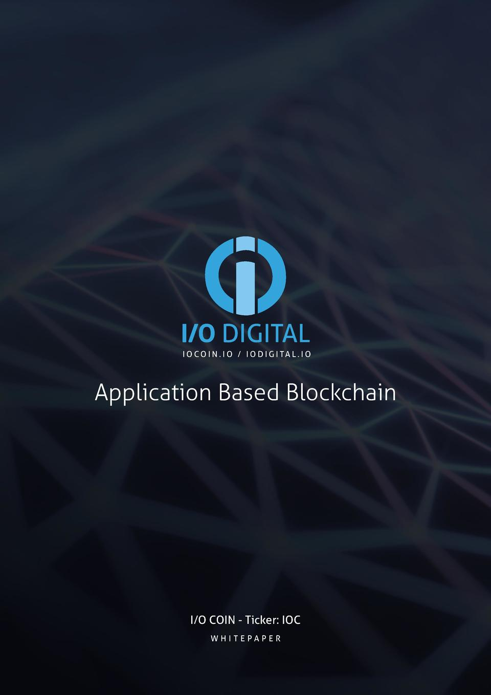 I O DIGITAL I O C O I N . I O   I O D I G I TA L . I O  Application Based Blockchain  I O COIN - Ticker  IOC WHITEPAPER