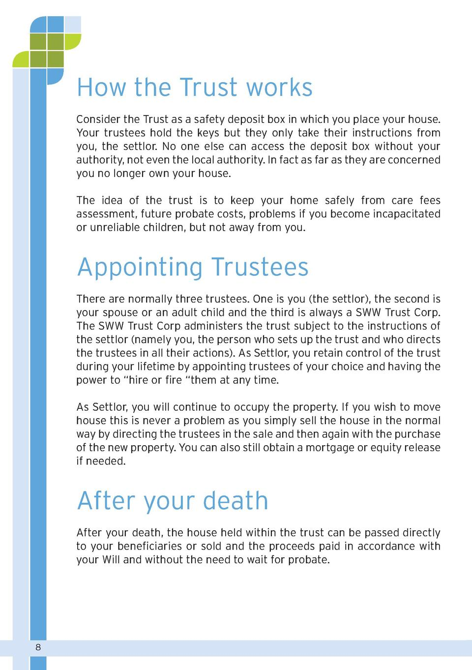 How the Trust works Consider the Trust as a safety deposit box in which you place your house. Your trustees hold the keys ...