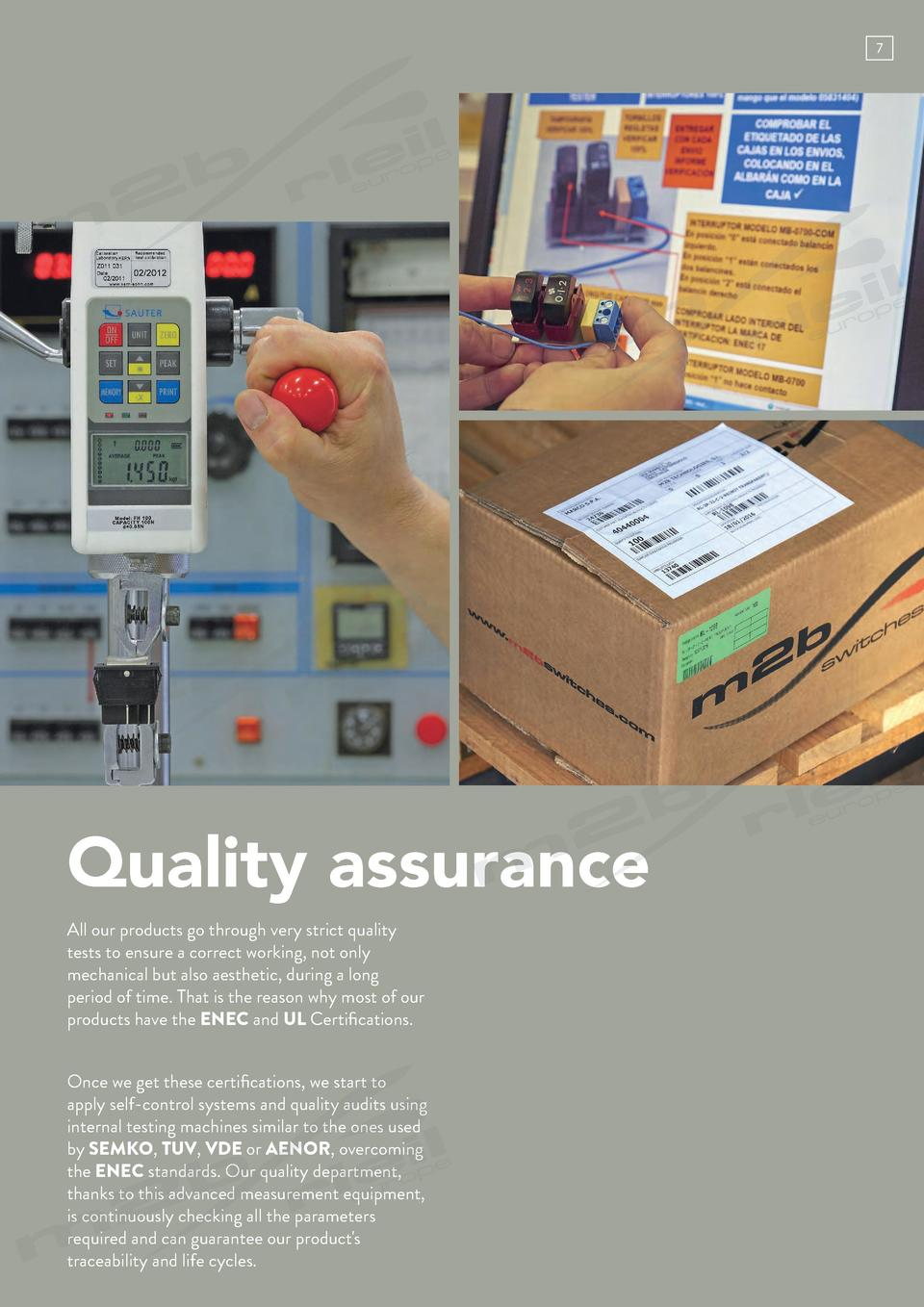 7  Quality assurance All our products go through very strict quality tests to ensure a correct working, not only mechanica...