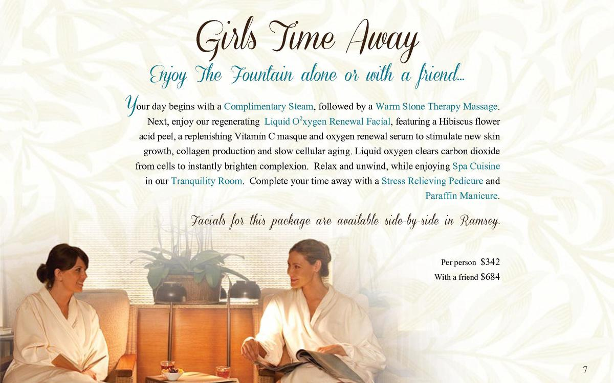Girls Time Away  Enjoy The Fountain alone or with a friend...  Your day begins with a Complimentary Steam, followed by a W...