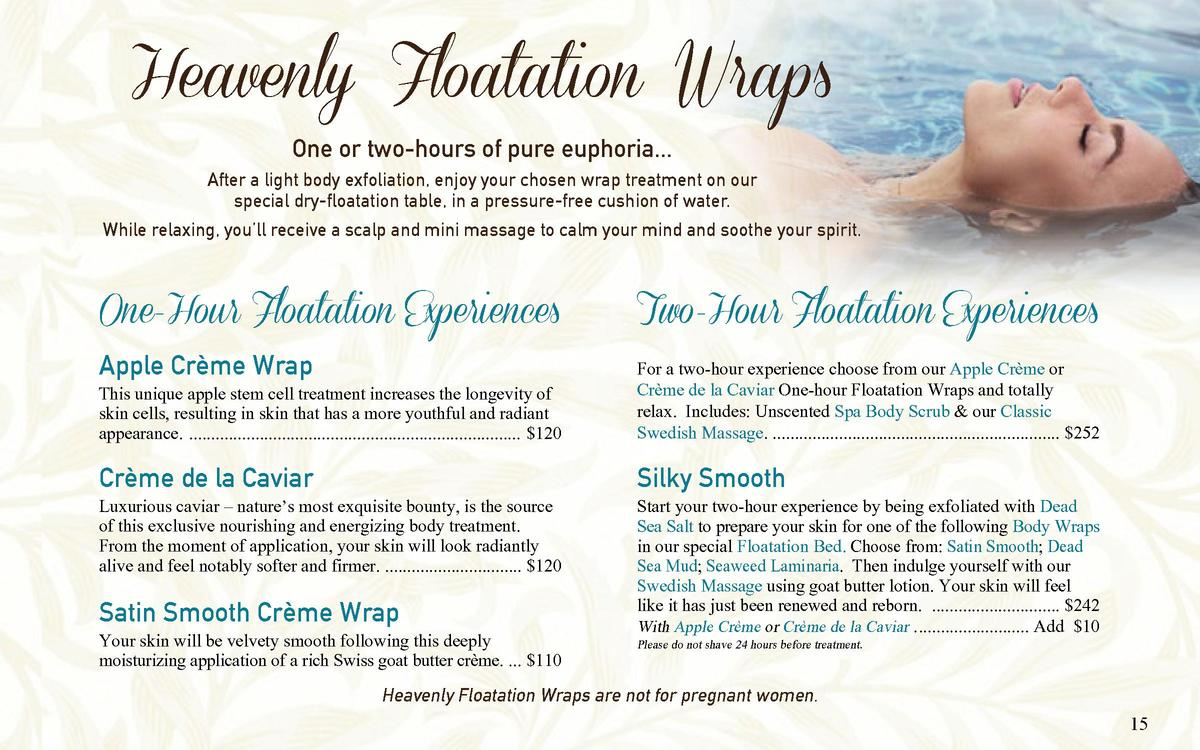 Heavenly Floatation Wraps One or two-hours of pure euphoria...  After a light body exfoliation, enjoy your chosen wrap tre...