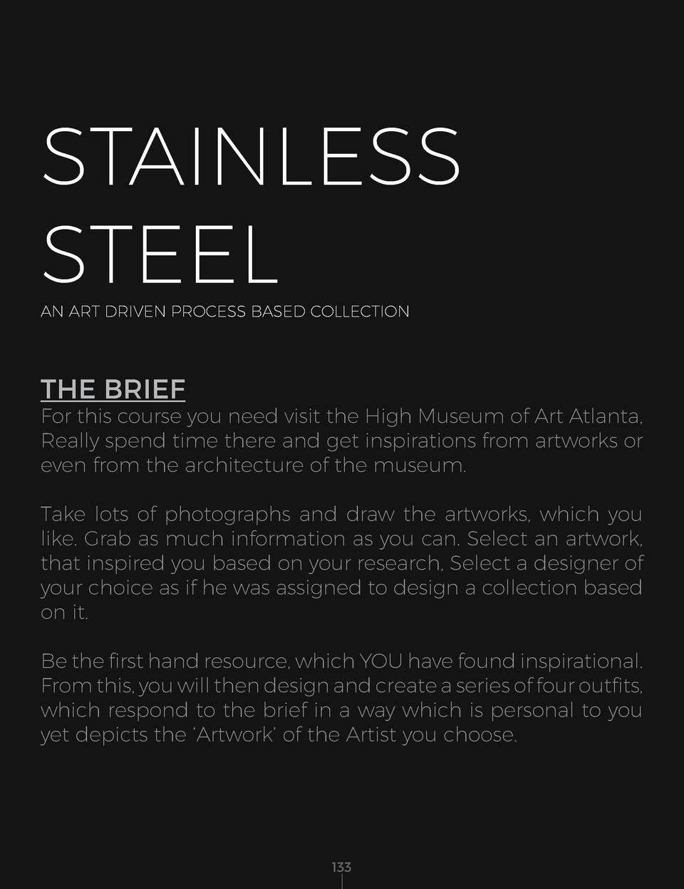 STAINLESS STEEL AN ART DRIVEN PROCESS BASED COLLECTION  THE BRIEF  For this course you need visit the High Museum of Art A...