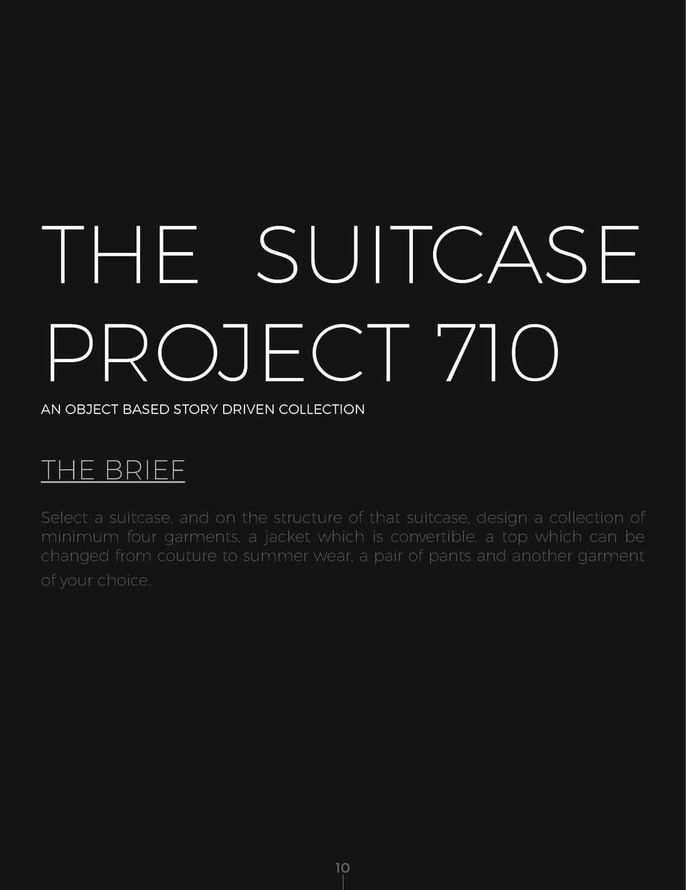 THE SUITCASE PROJECT 710 AN OBJECT BASED STORY DRIVEN COLLECTION  THE BRIEF Select a suitcase, and on the structure of tha...