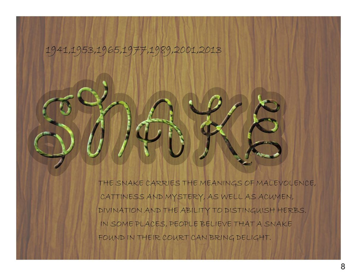 1941,1953,1965,1977,1989,2001,2013  SNAKE  THE SNAKE CARRIES THE MEANINGS OF MALEVOLENCE, CATTINESS AND MYSTERY, AS WELL A...