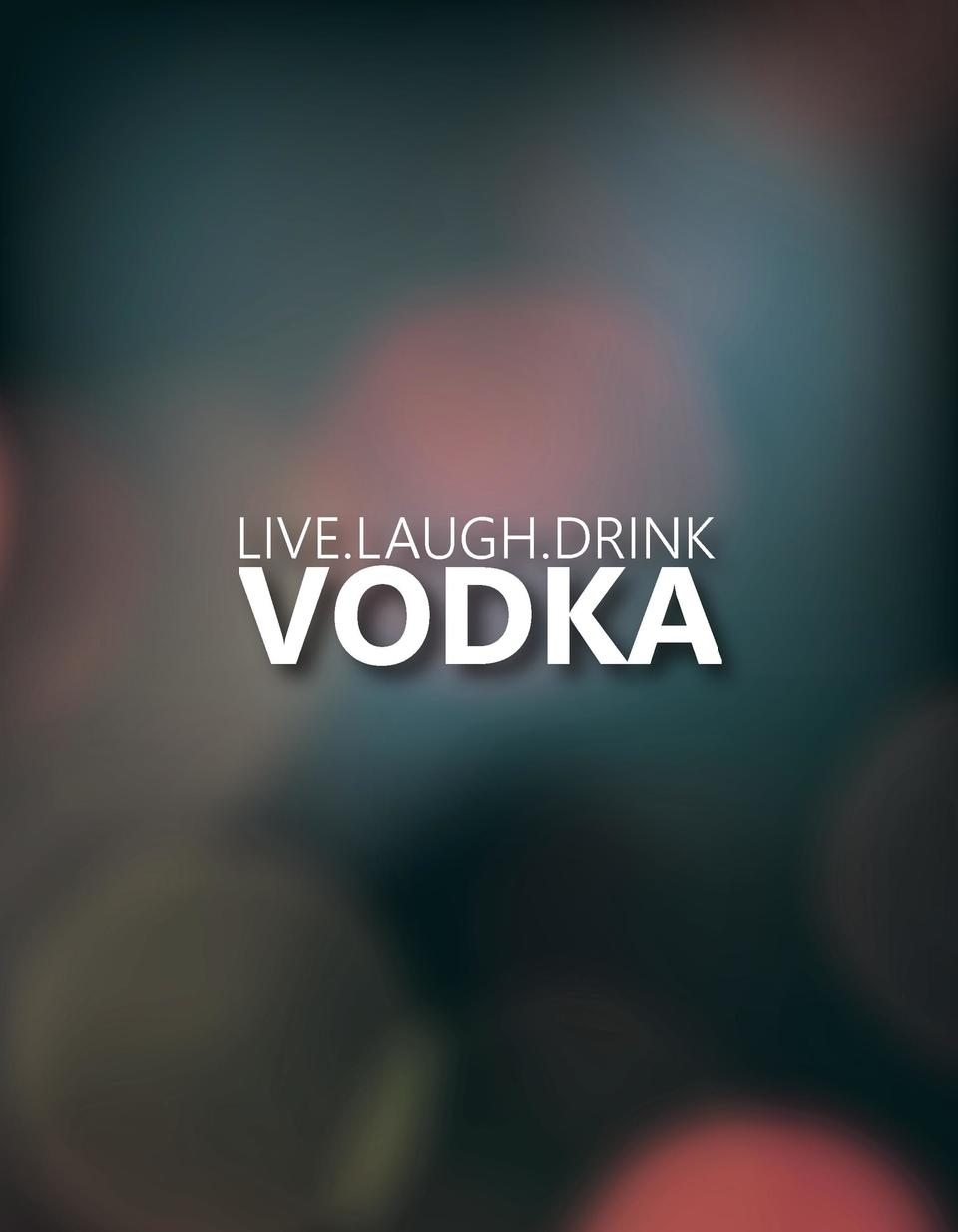 LIVE.LAUGH.DRINK  VODKA