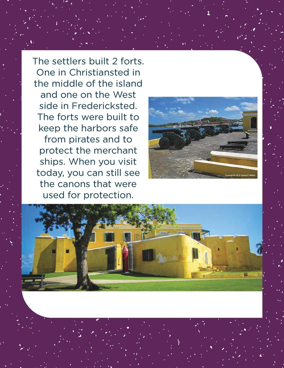 The settlers built 2 forts. One in Christiansted in the middle of the island and one on the West side in Fredericksted. Th...