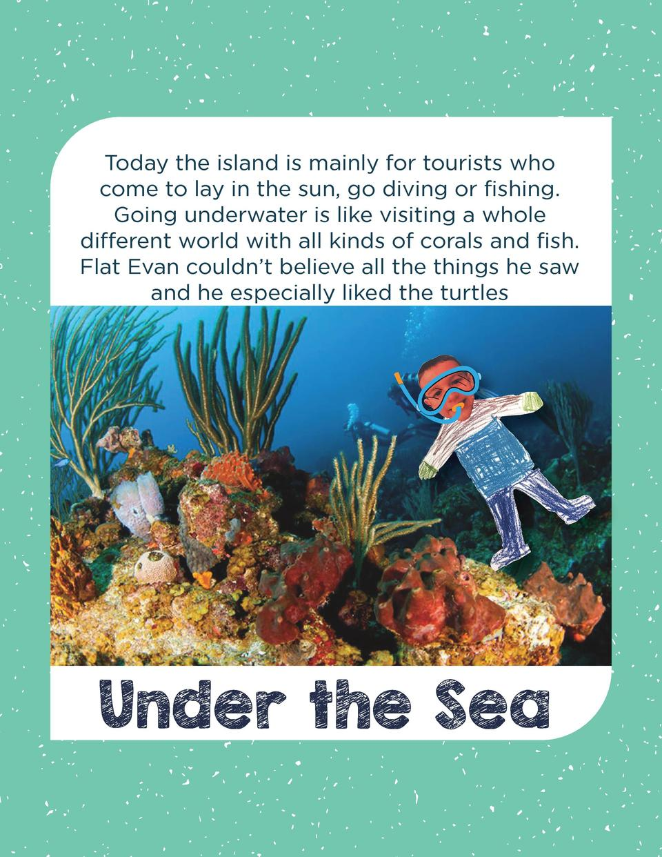 Today the island is mainly for tourists who come to lay in the sun, go diving or fishing. Going underwater is like visitin...