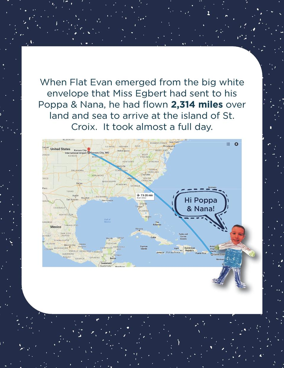 When Flat Evan emerged from the big white envelope that Miss Egbert had sent to his Poppa   Nana, he had flown 2,314 miles...