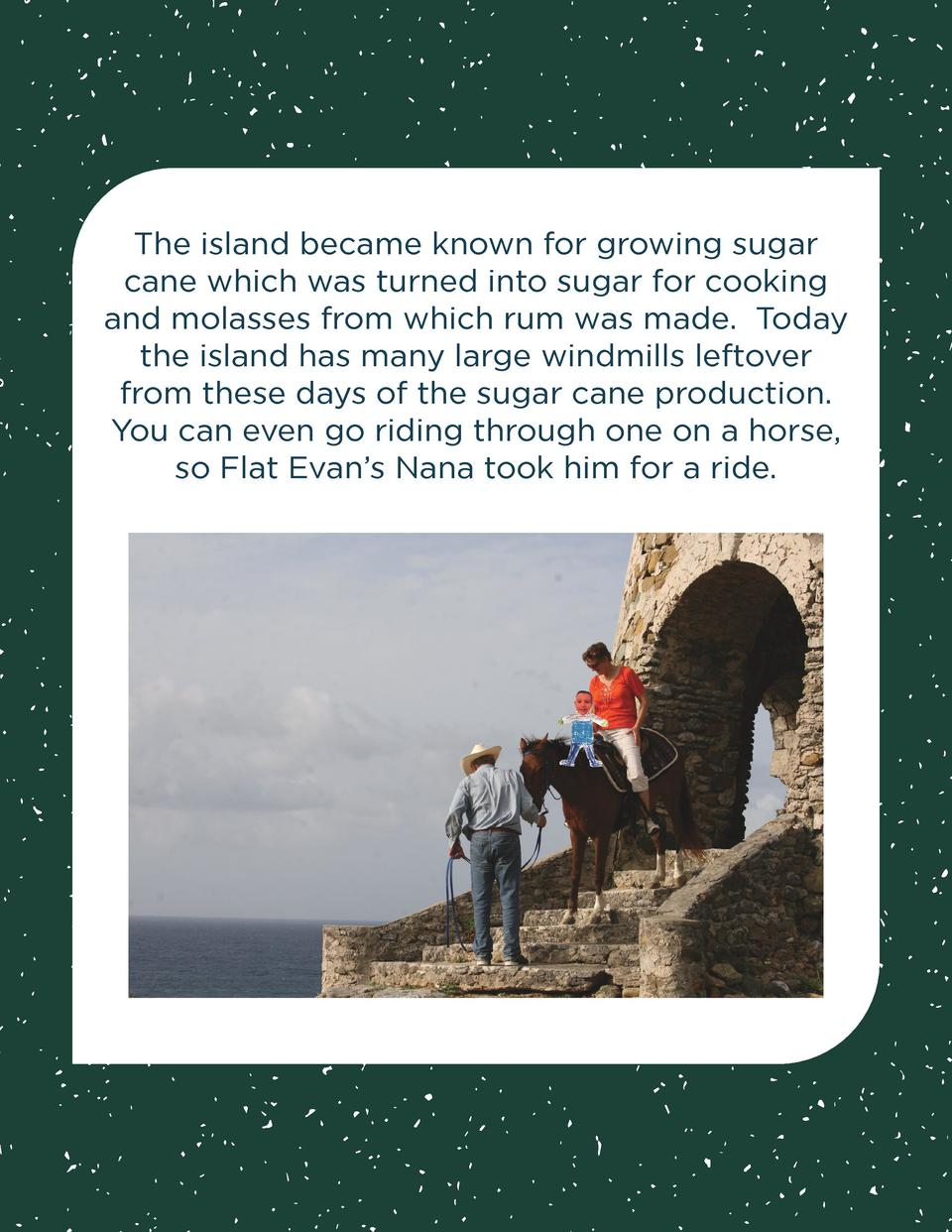 The island became known for growing sugar cane which was turned into sugar for cooking and molasses from which rum was mad...