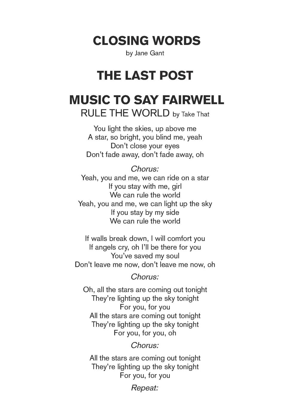 CLOSING WORDS by Jane Gant  THE LAST POST MUSIC TO SAY FAIRWELL RULE THE WORLD by Take That You light the skies, up above ...