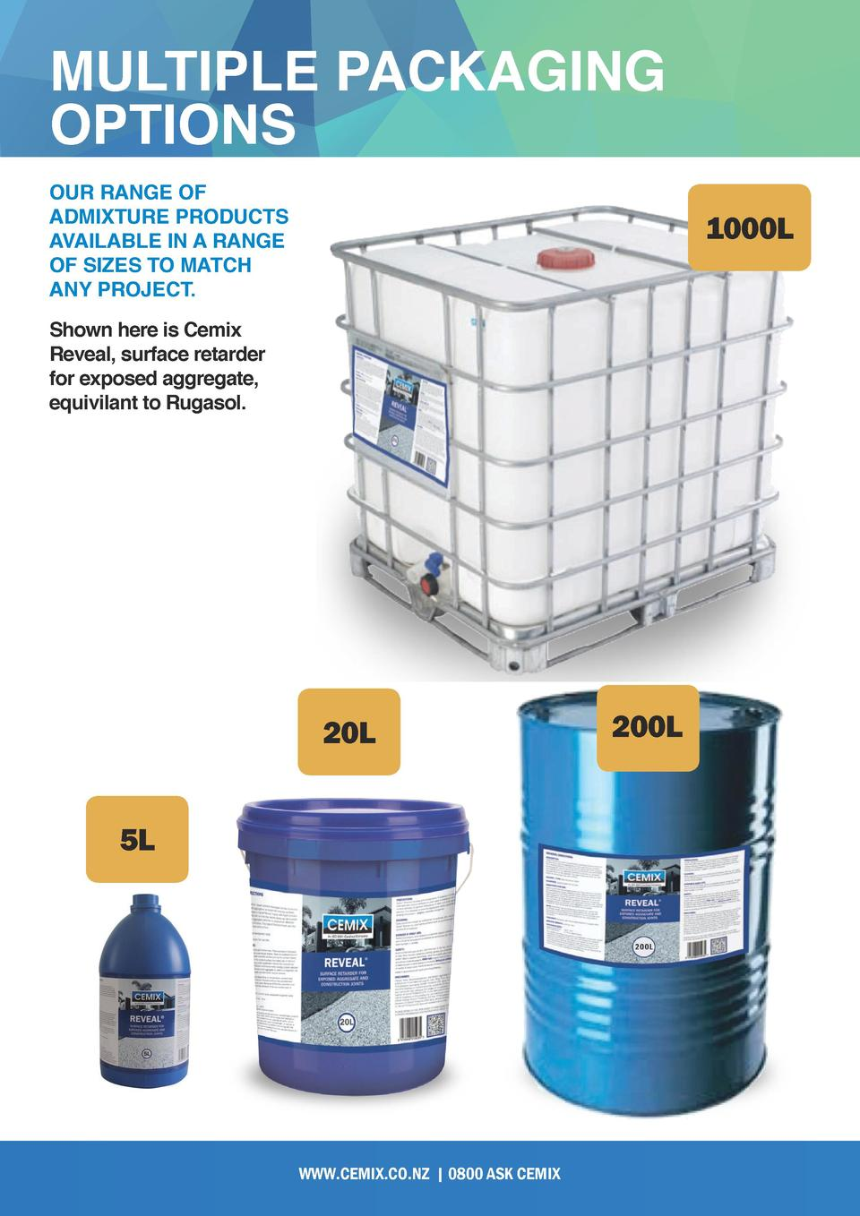 MULTIPLE PACKAGING OPTIONS OUR RANGE OF ADMIXTURE PRODUCTS AVAILABLE IN A RANGE OF SIZES TO MATCH ANY PROJECT.  1000L  Sho...
