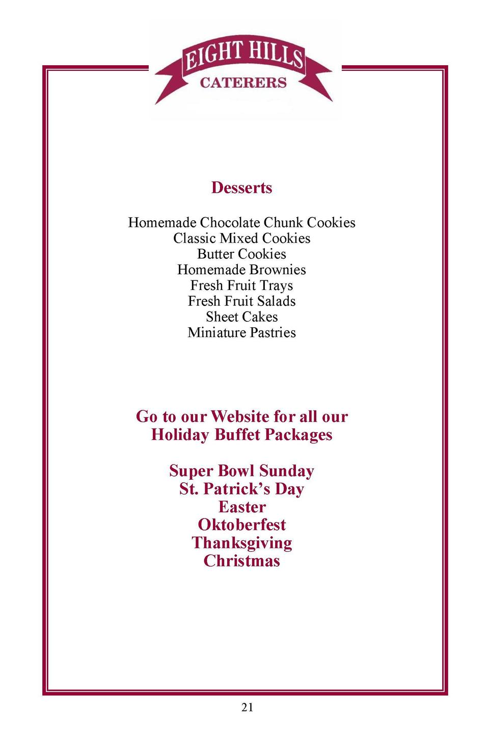 Table of Contents Desserts Homemade Chocolate Chunk Cookies Classic Mixed Cookies Butter Cookies Homemade Brownies Fresh F...