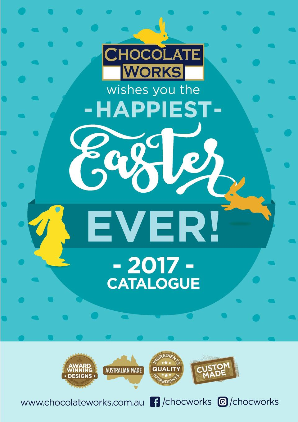 CHOCOLATE WORKS  wishes you the  -HAPPIEST-  EVER  - 2017 -  QUALITY IN  G  www.chocolateworks.com.au  TS  AUSTRALIAN MADE...