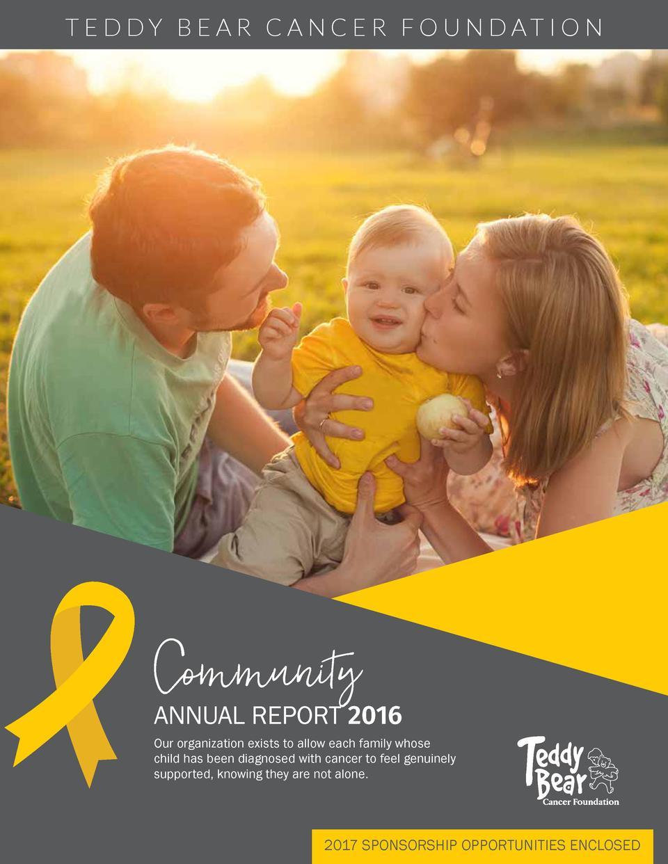 T E D DY B E A R C A N C E R F O U N DAT I O N  Community  ANNUAL REPORT 2016 Our organization exists to allow each family...