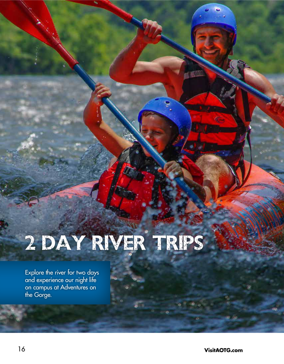 2 DAY RIVER TRIPS Explore the river for two days and experience our night life on campus at Adventures on the Gorge.  16  ...