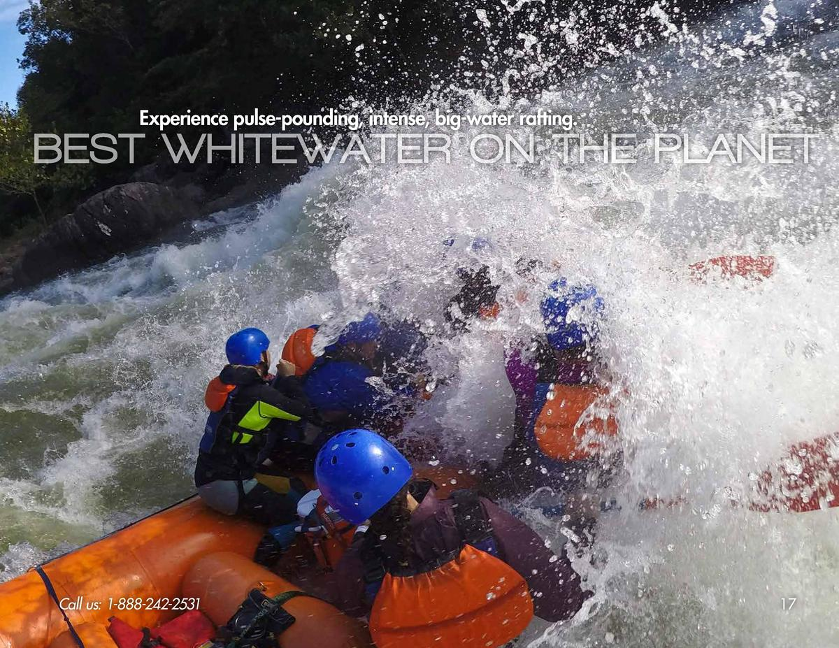 Experience pulse-pounding, intense, big-water rafting.  BEST WHITEWATER ON THE PLANET  Call us  1-888-242-2531  17