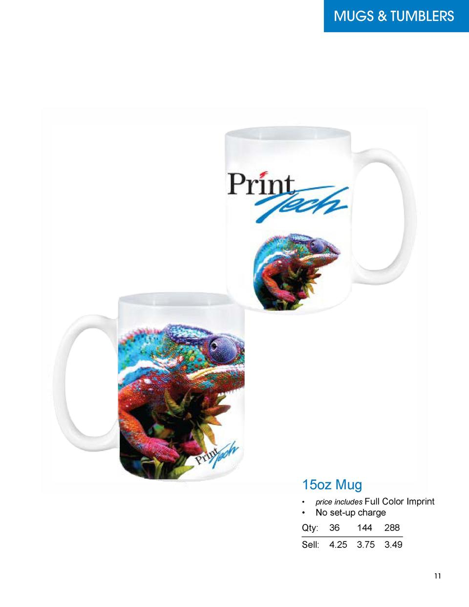 MUGS   TUMBLERS  15oz Mug Color Imprint      No set-up charge       price includes Full  Qty   36  144 288 Sell    4.25 3....